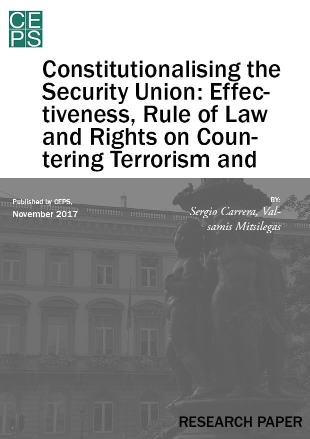 Constitutionalising the Security Union: Effectiveness, Rule of Law and Rights on Countering Terrorism and Crime